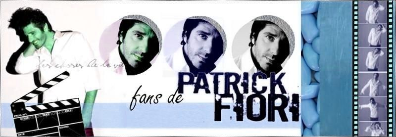 FANS DE PATRICK FIORI FORUM OFFICIEL